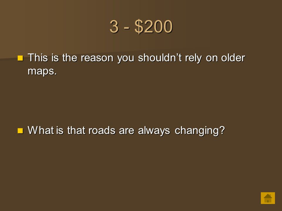 3 - $200 This is the reason you shouldn't rely on older maps. This is the reason you shouldn't rely on older maps. What is that roads are always chang