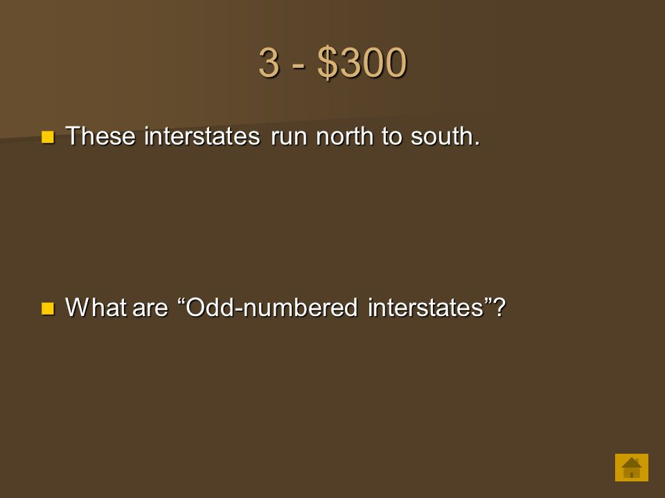 "3 - $300 These interstates run north to south. These interstates run north to south. What are ""Odd-numbered interstates""? What are ""Odd-numbered inter"