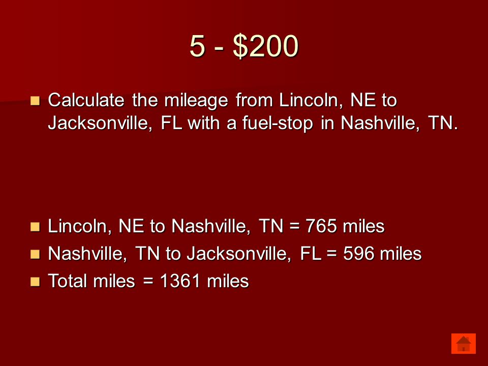 5 - $200 Calculate the mileage from Lincoln, NE to Jacksonville, FL with a fuel-stop in Nashville, TN. Calculate the mileage from Lincoln, NE to Jacks