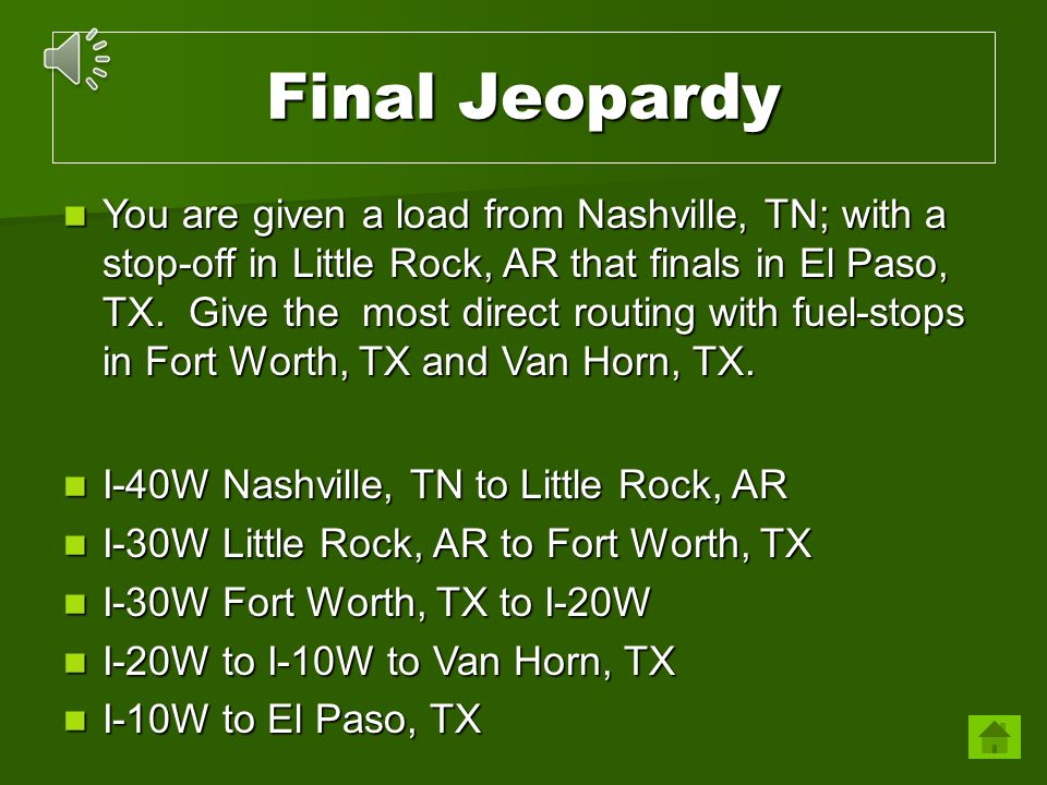 Final Jeopardy You are given a load from Nashville, TN; with a stop-off in Little Rock, AR that finals in El Paso, TX. Give the most direct routing wi