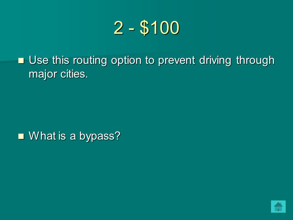 2 - $100 Use this routing option to prevent driving through major cities. Use this routing option to prevent driving through major cities. What is a b