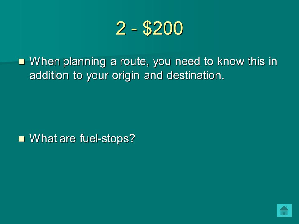 2 - $200 When planning a route, you need to know this in addition to your origin and destination. When planning a route, you need to know this in addi