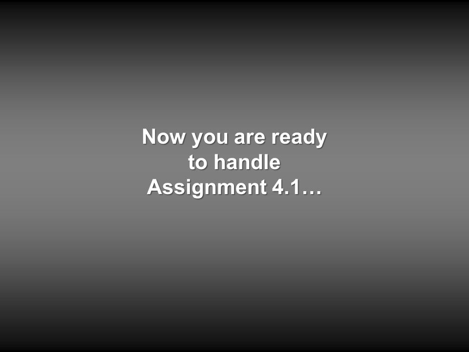 Now you are ready to handle Assignment 4.1…