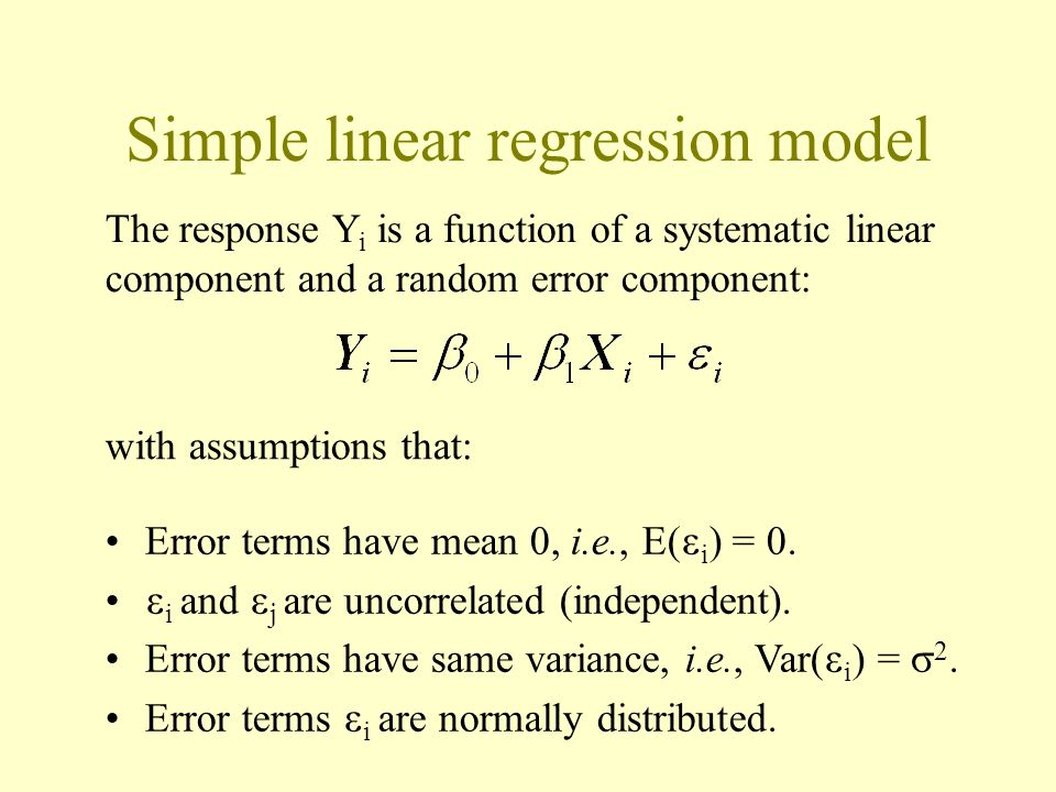Simple linear regression model Error terms have mean 0, i.e., E(  i ) = 0.  i and  j are uncorrelated (independent). Error terms have same variance