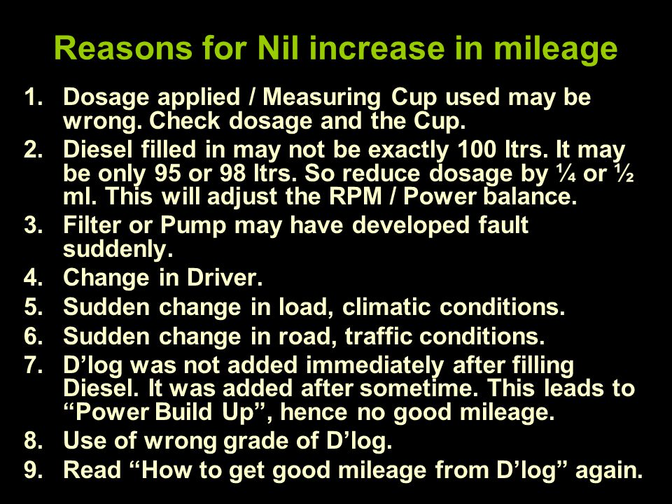 Reasons for Nil increase in mileage 1.Dosage applied / Measuring Cup used may be wrong.