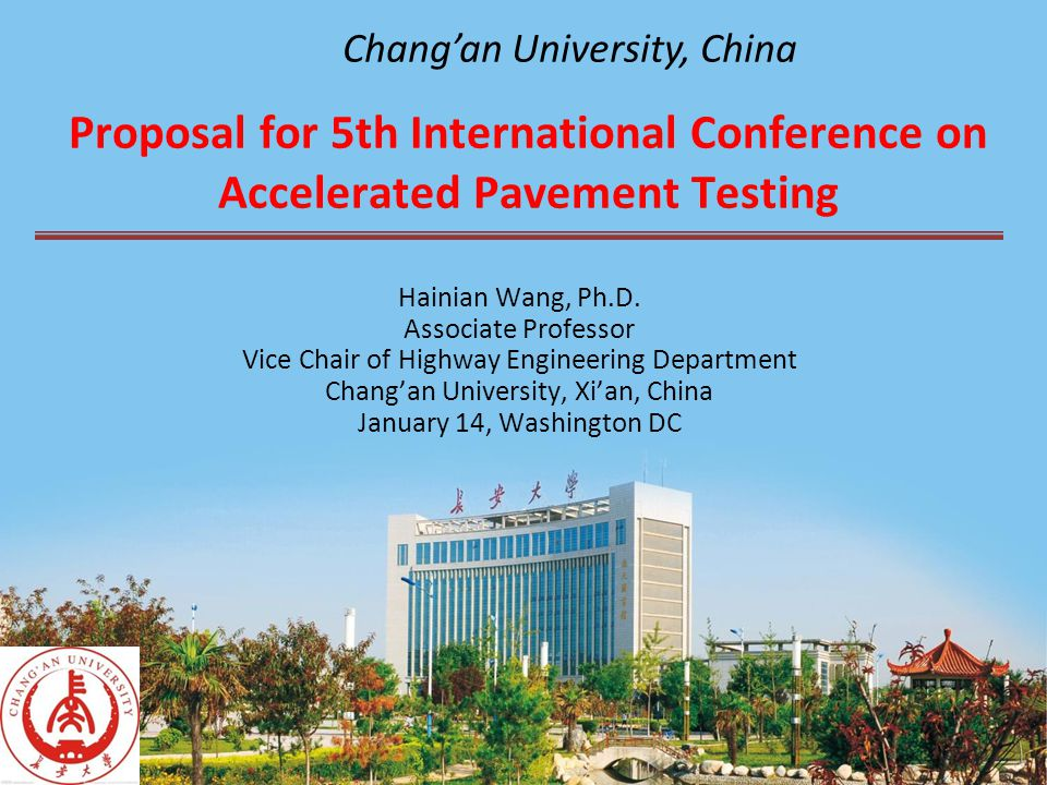 Proposal for 5th International Conference on Accelerated Pavement Testing Hainian Wang, Ph.D.