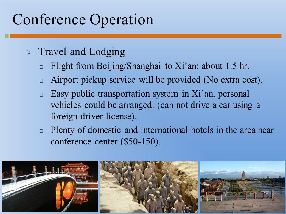 Conference Operation  Travel and Lodging  Flight from Beijing/Shanghai to Xi'an: about 1.5 hr.
