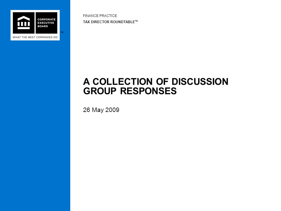 ™™ A COLLECTION OF DISCUSSION GROUP RESPONSES 26 May 2009 FINANCE PRACTICE TAX DIRECTOR ROUNDTABLE TM