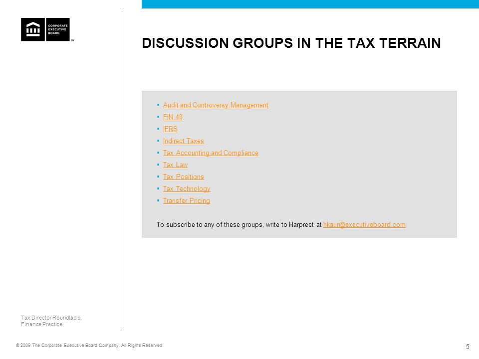Tax Director Roundtable, Finance Practice © 2009 The Corporate Executive Board Company. All Rights Reserved. 5 DISCUSSION GROUPS IN THE TAX TERRAIN 