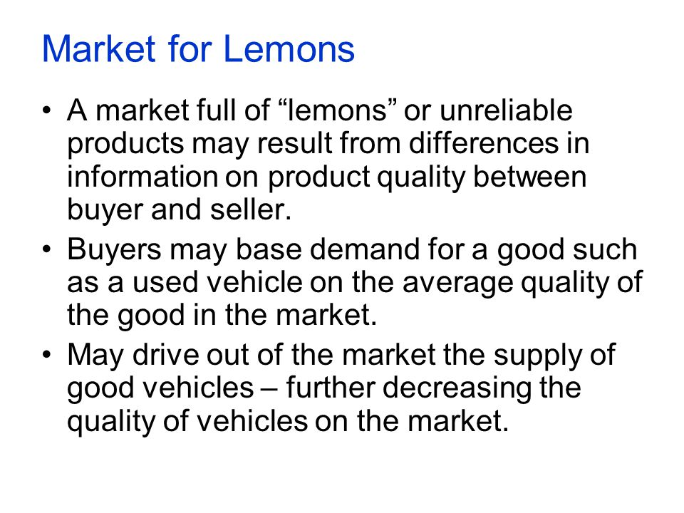 "Market for Lemons A market full of ""lemons"" or unreliable products may result from differences in information on product quality between buyer and sel"
