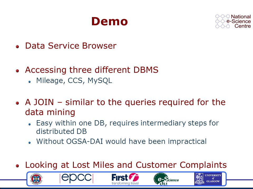 Demo Data Service Browser Accessing three different DBMS Mileage, CCS, MySQL A JOIN – similar to the queries required for the data mining Easy within