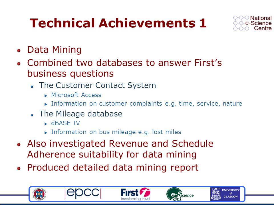 Technical Achievements 1 Data Mining Combined two databases to answer First's business questions The Customer Contact System  Microsoft Access  Information on customer complaints e.g.
