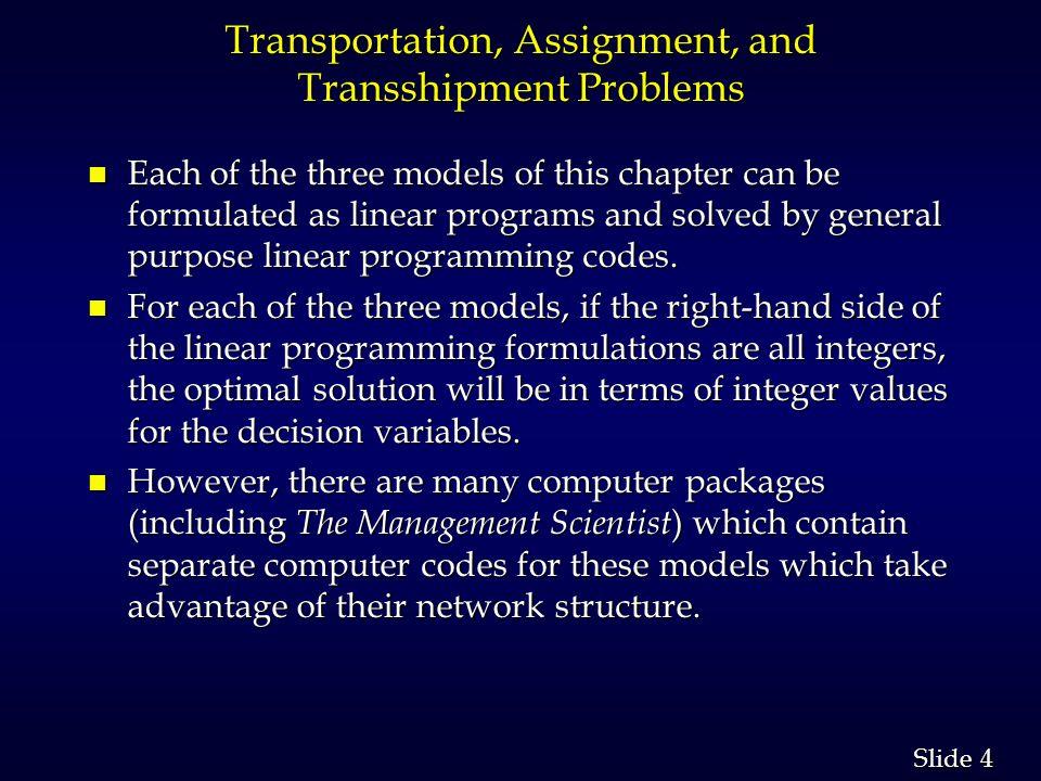 25 Slide Transshipment Problem n Network Representation 22 33 44 55 66 77 11 c 13 c 14 c 23 c 24 c 25 c 15 s1s1s1s1 c 36 c 37 c 46 c 47 c 56 c 57 d1d1d1d1 d2d2d2d2 INTERMEDIATE NODES NODESSOURCESDESTINATIONS s2s2s2s2