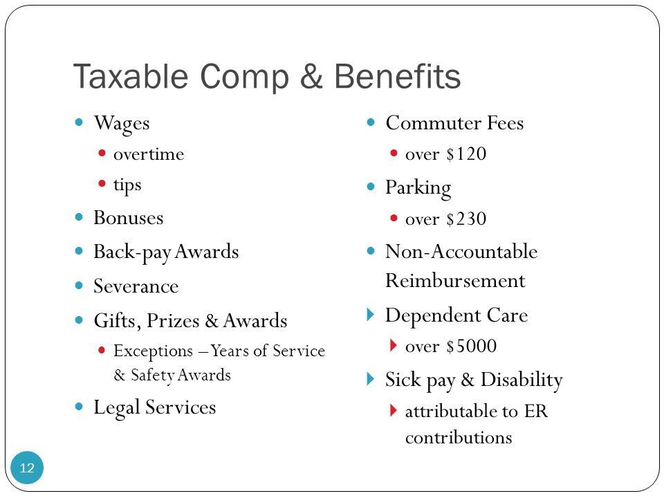 Taxable Comp & Benefits Wages overtime tips Bonuses Back-pay Awards Severance Gifts, Prizes & Awards Exceptions – Years of Service & Safety Awards Leg