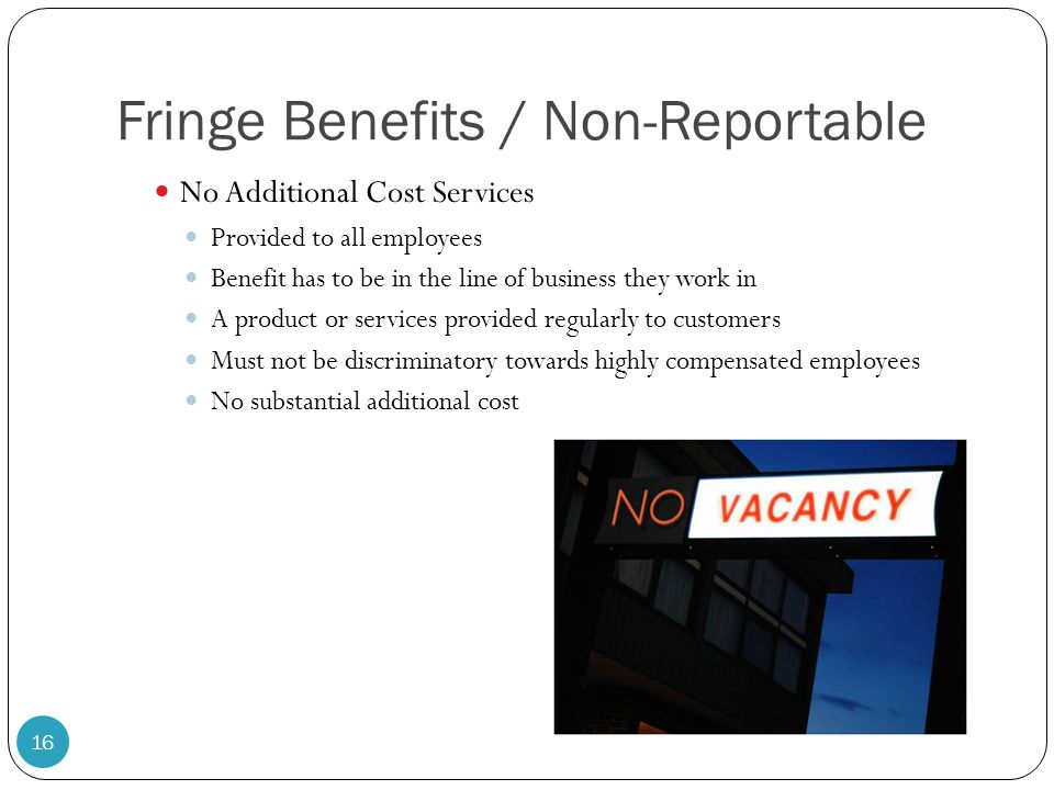 Fringe Benefits / Non-Reportable No Additional Cost Services Provided to all employees Benefit has to be in the line of business they work in A produc
