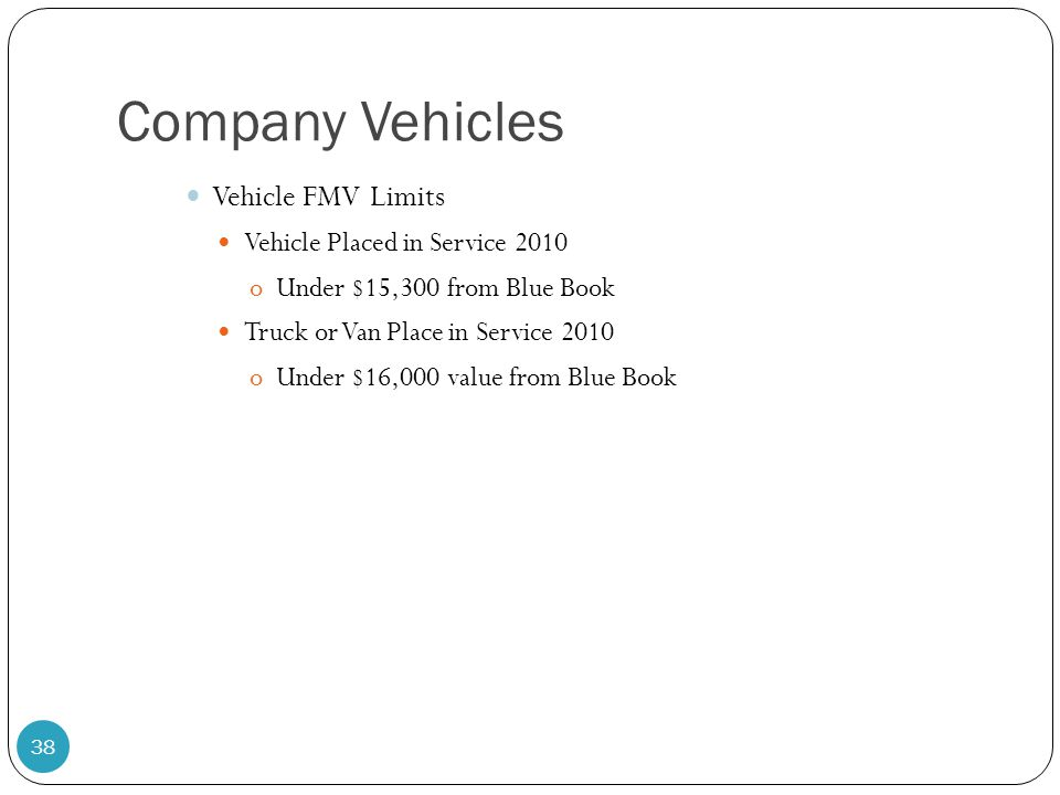 Company Vehicles Vehicle FMV Limits Vehicle Placed in Service 2010 oUnder $15,300 from Blue Book Truck or Van Place in Service 2010 oUnder $16,000 val