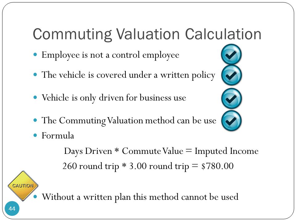 Commuting Valuation Calculation Employee is not a control employee The vehicle is covered under a written policy Vehicle is only driven for business u