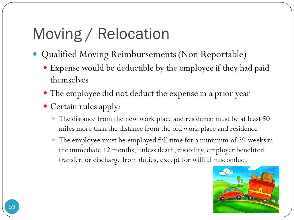 Moving / Relocation Qualified Moving Reimbursements (Non Reportable) Expense would be deductible by the employee if they had paid themselves The emplo