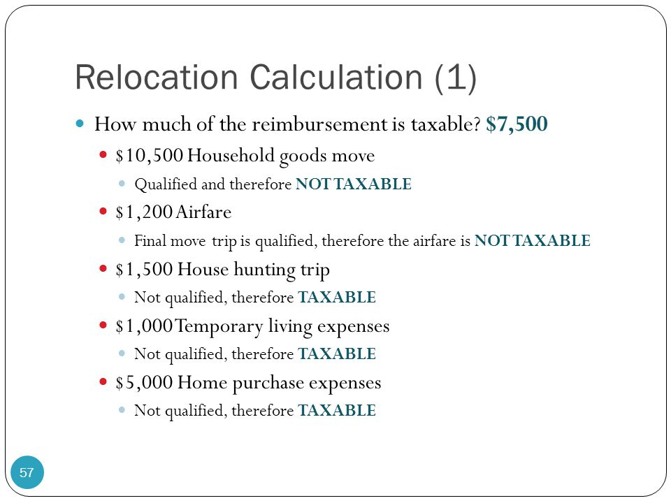 Relocation Calculation (1) How much of the reimbursement is taxable? $7,500 $10,500 Household goods move Qualified and therefore NOT TAXABLE $1,200 Ai