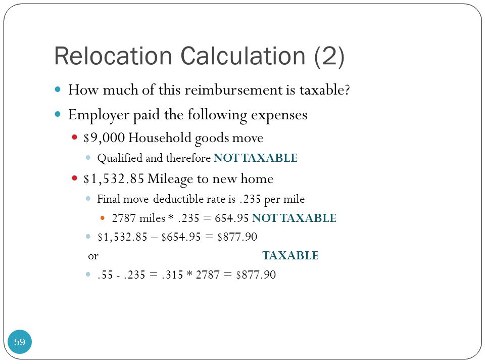 Relocation Calculation (2) How much of this reimbursement is taxable? Employer paid the following expenses $9,000 Household goods move Qualified and t