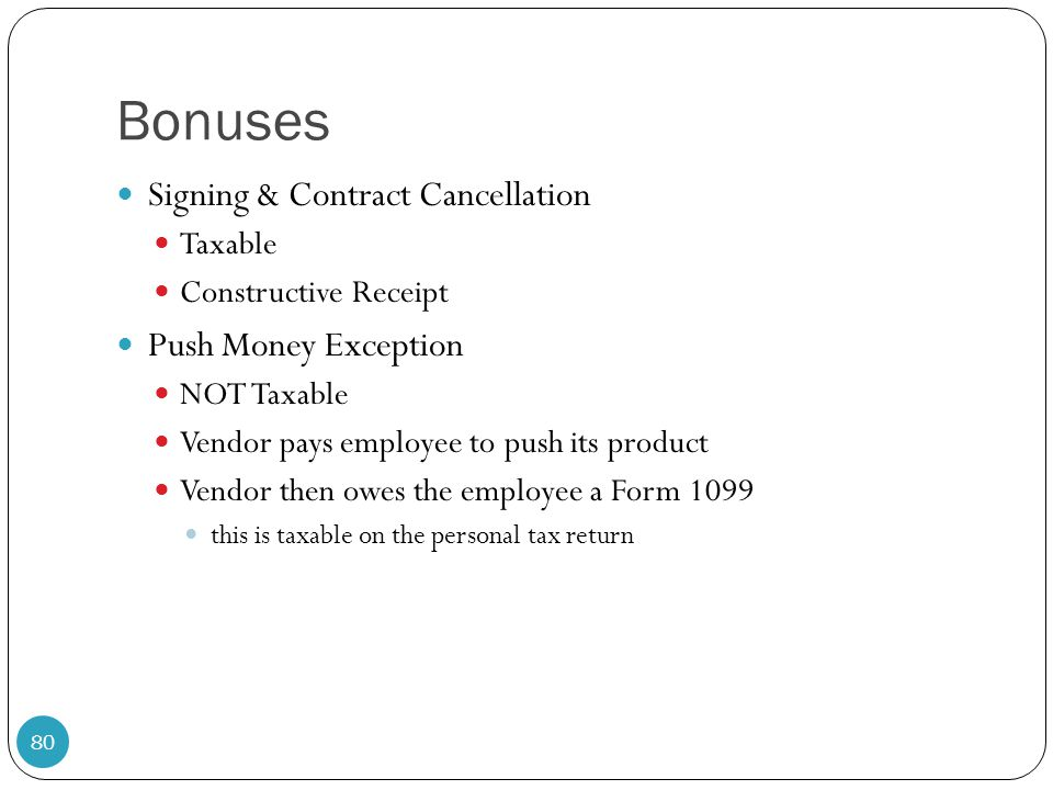 Bonuses Signing & Contract Cancellation Taxable Constructive Receipt Push Money Exception NOT Taxable Vendor pays employee to push its product Vendor