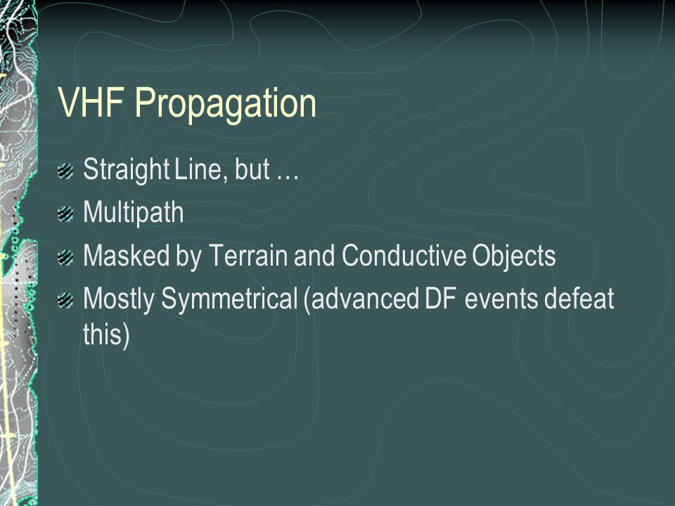 VHF Propagation Straight Line, but … Multipath Masked by Terrain and Conductive Objects Mostly Symmetrical (advanced DF events defeat this)