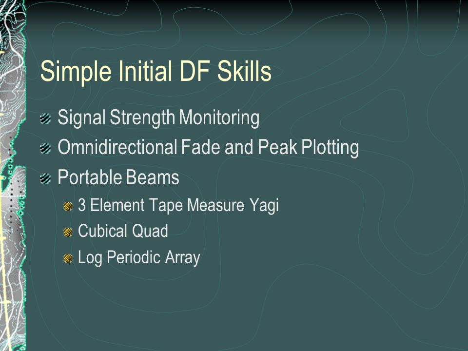 Simple Initial DF Skills Signal Strength Monitoring Omnidirectional Fade and Peak Plotting Portable Beams 3 Element Tape Measure Yagi Cubical Quad Log Periodic Array