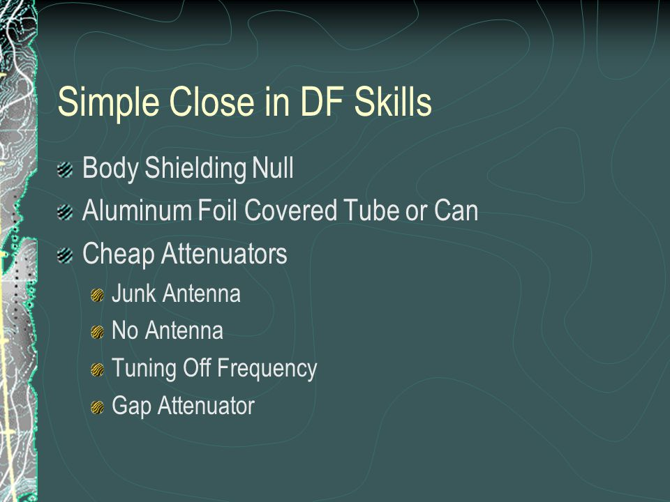 Simple Close in DF Skills Body Shielding Null Aluminum Foil Covered Tube or Can Cheap Attenuators Junk Antenna No Antenna Tuning Off Frequency Gap Attenuator