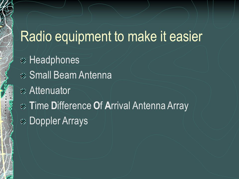 Radio equipment to make it easier Headphones Small Beam Antenna Attenuator T ime D ifference O f A rrival Antenna Array Doppler Arrays