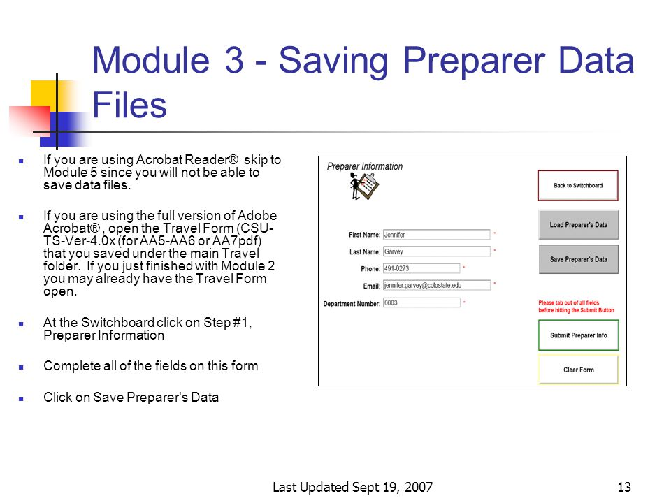 Last Updated Sept 19, 200713 Module 3 - Saving Preparer Data Files If you are using Acrobat Reader® skip to Module 5 since you will not be able to save data files.