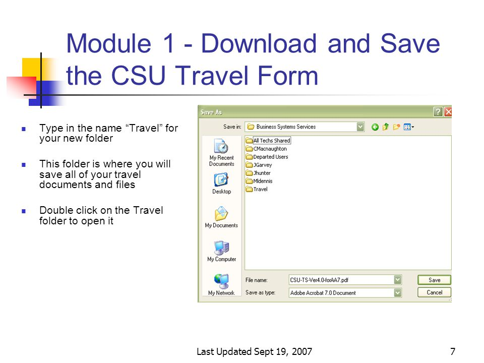 Last Updated Sept 19, 20077 Module 1 - Download and Save the CSU Travel Form Type in the name Travel for your new folder This folder is where you will save all of your travel documents and files Double click on the Travel folder to open it