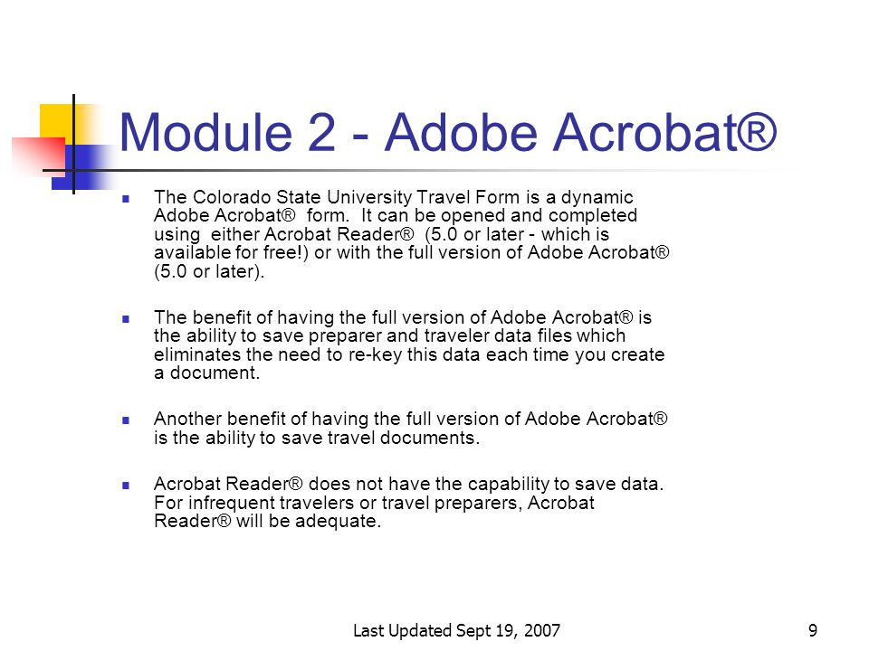 Last Updated Sept 19, 200710 Module 2 - Adobe Acrobat® If you don't know which version you are using open up the application and click Help on the menu bar then select About Adobe Acrobat® or About Acrobat Reader® On the screen you will see which version you are using.