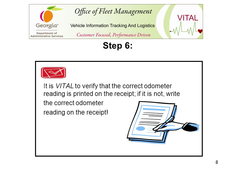 8 It is VITAL to verify that the correct odometer reading is printed on the receipt; if it is not, write the correct odometer reading on the receipt!