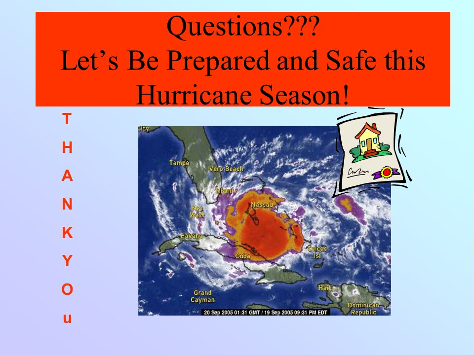 Questions??? Let's Be Prepared and Safe this Hurricane Season! THANKYOuTHANKYOu