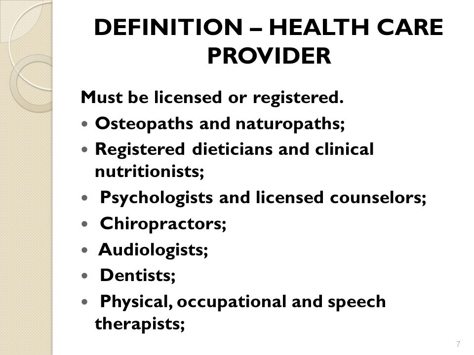 DEFINITION – HEALTH CARE PROVIDER Must be licensed or registered.
