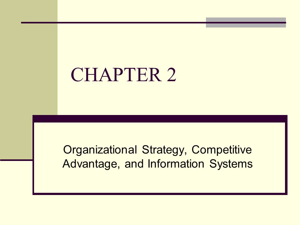 CHAPTER 2 Organizational Strategy, Competitive Advantage, and Information Systems