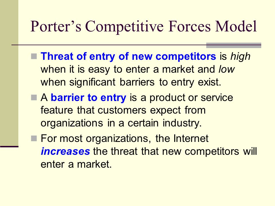 Threat of entry of new competitors is high when it is easy to enter a market and low when significant barriers to entry exist.