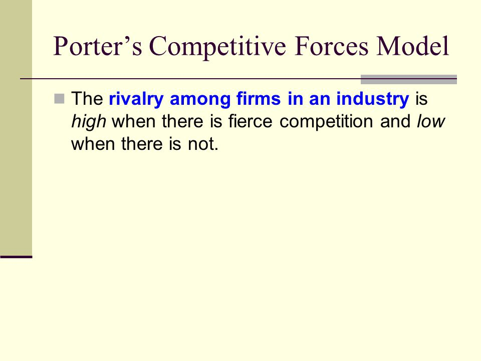 Porter's Competitive Forces Model The rivalry among firms in an industry is high when there is fierce competition and low when there is not.