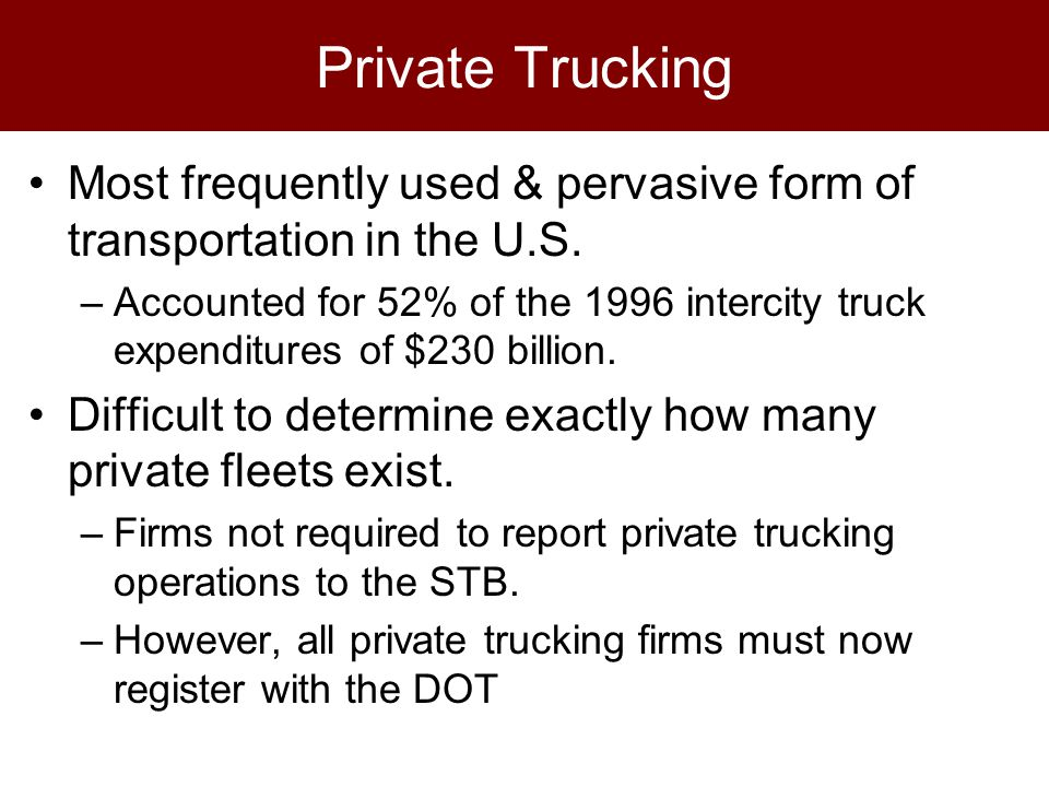 Private Trucking Most frequently used & pervasive form of transportation in the U.S.