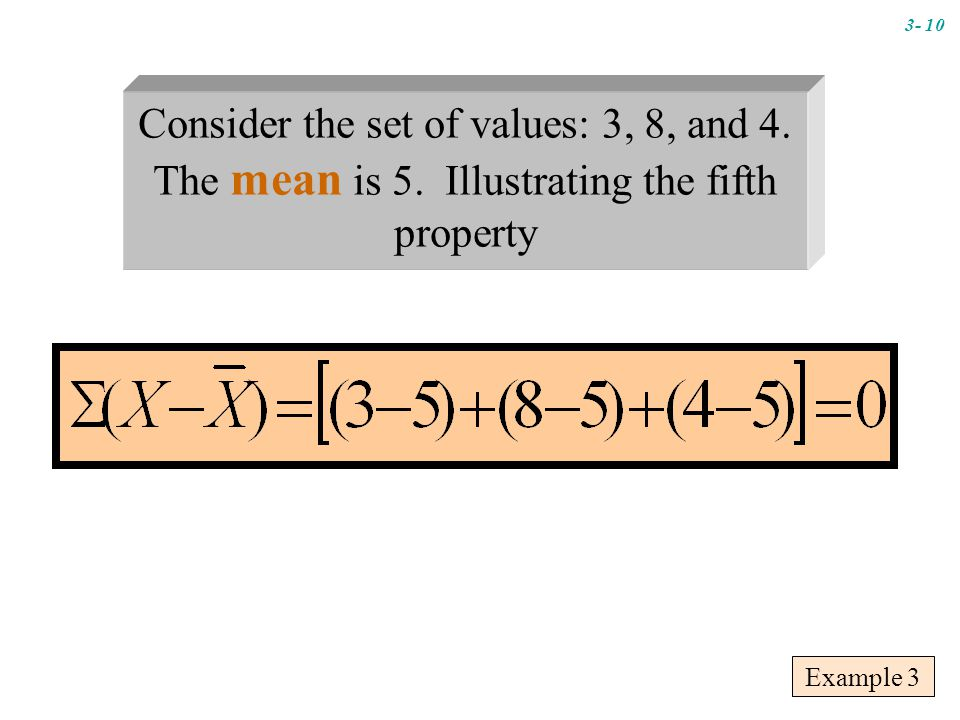 Example 3 mean Consider the set of values: 3, 8, and 4.