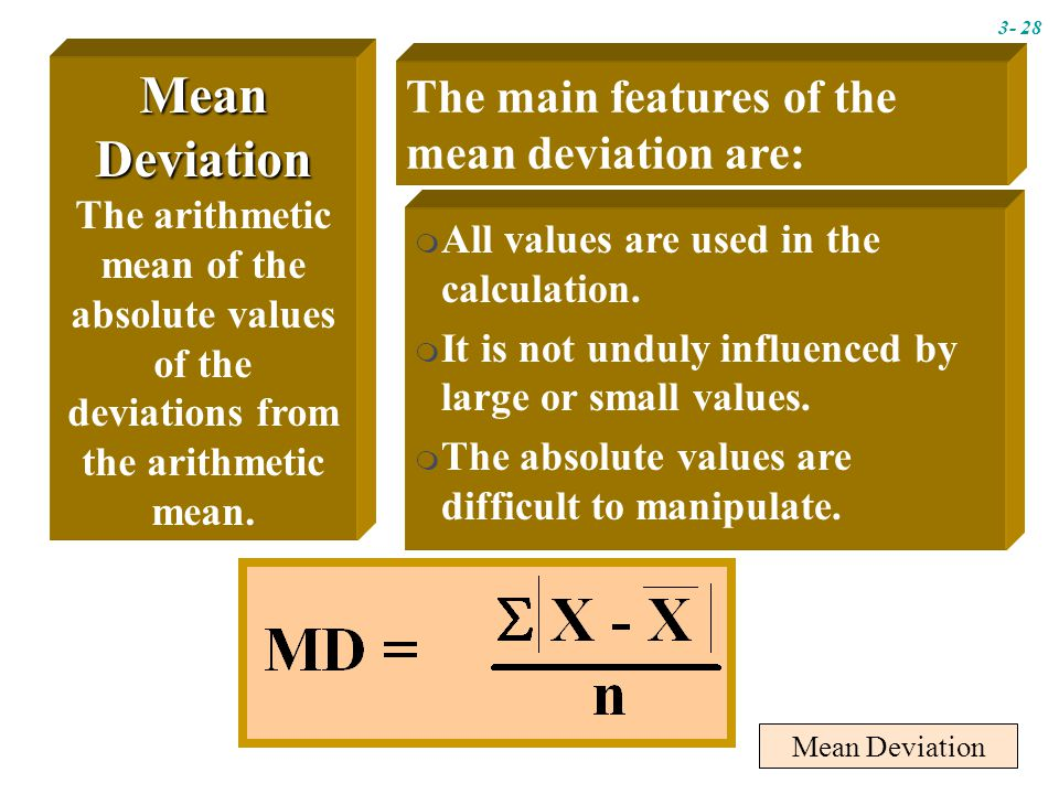 Mean Deviation Mean Deviation The arithmetic mean of the absolute values of the deviations from the arithmetic mean.