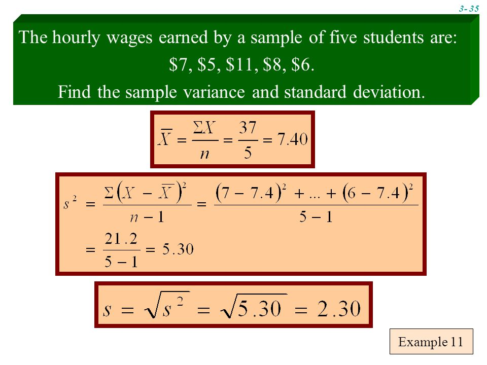 Example 11 The hourly wages earned by a sample of five students are: $7, $5, $11, $8, $6.