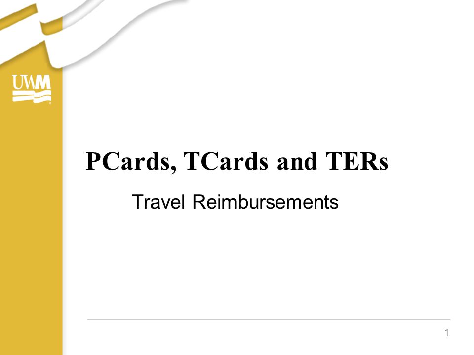 1 PCards, TCards and TERs Travel Reimbursements
