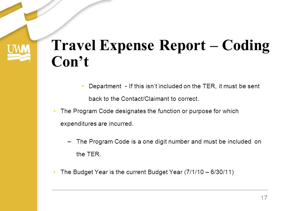 Travel Expense Report – Coding Con't Department - If this isn't included on the TER, it must be sent back to the Contact/Claimant to correct.