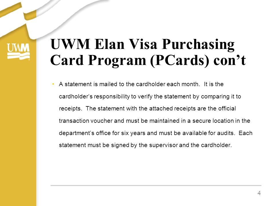 UWM Elan Visa Purchasing Card Program (PCards) con't 4 A statement is mailed to the cardholder each month.