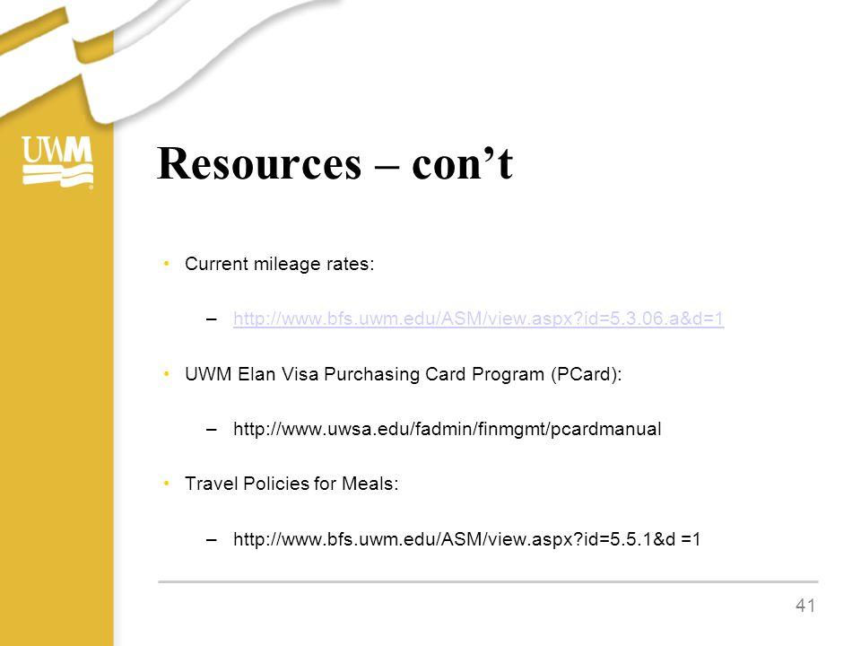Resources – con't Current mileage rates: –http://www.bfs.uwm.edu/ASM/view.aspx id=5.3.06.a&d=1http://www.bfs.uwm.edu/ASM/view.aspx id=5.3.06.a&d=1 UWM Elan Visa Purchasing Card Program (PCard): –http://www.uwsa.edu/fadmin/finmgmt/pcardmanual Travel Policies for Meals: –http://www.bfs.uwm.edu/ASM/view.aspx id=5.5.1&d =1 41