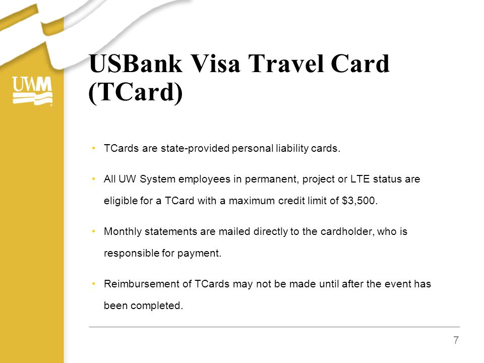 USBank Visa Travel Card (TCard) TCards are state-provided personal liability cards.