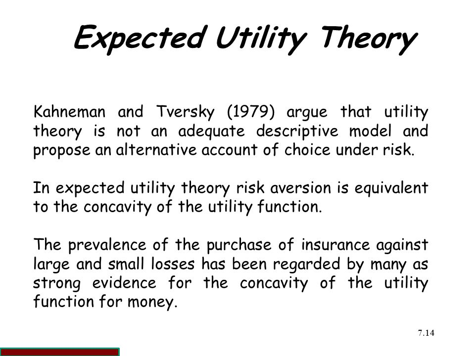 7.1414 Expected Utility Theory Kahneman and Tversky (1979) argue that utility theory is not an adequate descriptive model and propose an alternative account of choice under risk.