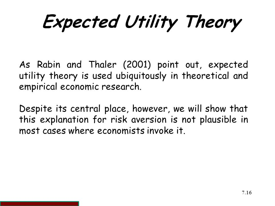 7.1616 Expected Utility Theory As Rabin and Thaler (2001) point out, expected utility theory is used ubiquitously in theoretical and empirical economic research.