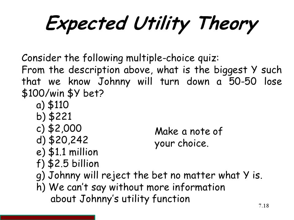 7.1818 Expected Utility Theory Consider the following multiple-choice quiz: From the description above, what is the biggest Y such that we know Johnny will turn down a 50-50 lose $100/win $Y bet.